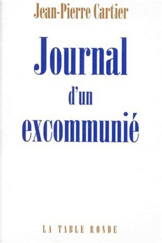 Jean-Pierre Cartier - Journal d'un excommunié.