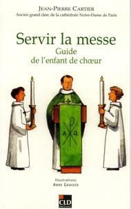 Jean-Pierre Cartier - Servir la messe - Guide de l'enfant de choeur.