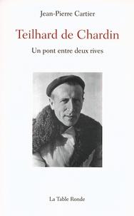 Jean-Pierre Cartier - Teilhard de Chardin - Un pont entre deux rives.