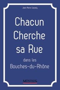 Jean-Pierre Cassely - Chacun cherche sa rue dans les Bouches-du-Rhône.