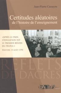 Jean-Pierre Casseyre - Certitudes aléatoires de l'histoire de l'enseignement.