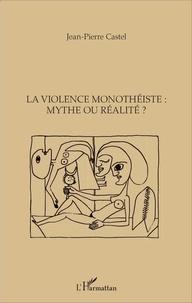 Jean-Pierre Castel - La violence monothéiste : mythe ou réalité ?.