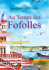 Jean-Pierre Castelain - Au Temps des Fofolles.