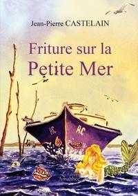 Jean-Pierre Castelain - Friture sur la petite mer.