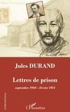 Jean-Pierre Castelain et Christiane Marzelier - Jules Durand - Lettres de prison (septembre 1910-février 1911).