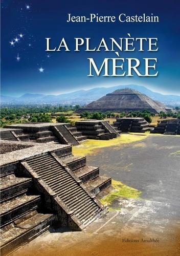 Jean-Pierre Castelain - La planète mère.
