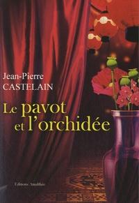 Jean-Pierre Castelain - Le pavot et l'orchidée.