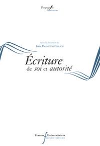 Jean-Pierre Castellani - Ecriture de soi et autorité.