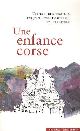 Jean-Pierre Castellani et Leïla Sebbar - Une enfance corse.