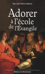 Jean-Pierre Cattenoz - Adorer à l'école de l'Evangile.