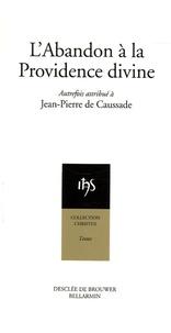 Jean-Pierre Caussade et Dominique Salin - L'Abandon à la Providence divine.