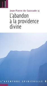 L'abandon à la providence divine - Jean-Pierre Caussade |
