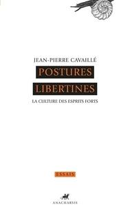Jean-Pierre Cavaillé - Postures libertines - La culture des esprits forts.