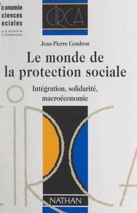 Jean-Pierre Cendron et Claude-Danièle Echaudemaison - Le monde de la protection sociale - Intégration, solidarité, macroéconomie.