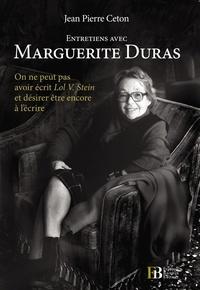 """Jean-Pierre Ceton - Entretiens avec Marguerite Duras - """"On ne peut pas avoir écrit Lol V. Stein et désirer être encore à l'écrire""""."""