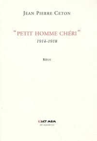 "Jean-Pierre Ceton - ""Petit homme chéri"" - 1914-1918."