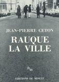 Jean-Pierre Ceton - Rauque la ville.