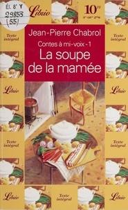 Jean-Pierre Chabrol - Contes à mi-voix Tome 1 : La soupe de la mamée.