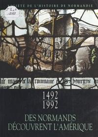 Jean-Pierre Chaline et François Burckard - 1492-1992 : Des Normands découvrent l'Amérique - Documents.