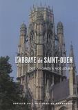 Jean-Pierre Chaline - L'abbaye Saint-Ouen de Rouen - Des origines à nos jours.