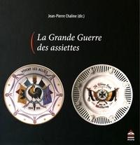 Jean-Pierre Chaline - La Grande Guerre des assiettes.