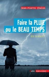 Jean-Pierre Chalon - Faire la pluie ou le beau temps. Rêve ou réalité ? - Rêve ou réalité ?.