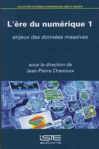 Jean-Pierre Chamoux - L'ère du numérique - Volume 1, Enjeux des données massives.