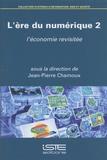 Jean-Pierre Chamoux - L'ère du numérique - Volume 2, L'économie revisitée.