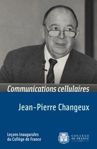 Jean-Pierre Changeux - Communications cellulaires.