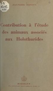 Jean-Pierre Changeux - Contribution à l'étude des animaux associés aux Holothurides.