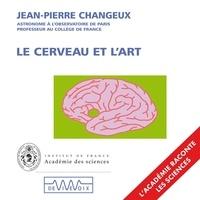 Jean-Pierre Changeux - Le cerveau et l'art.