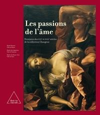 Jean-Pierre Changeux et Nicole Rouillé - Les passions de l'âme - Peintures des XVIIe et XVIIIe siècles de la collection Changeux.