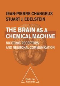 Jean-Pierre Changeux et Stuart Edelstein - The brain as a chemical machine - Nicotinic receptors and neuronal communication.