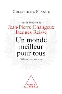 Jean-Pierre Changeux et Jacques Reisse - Un monde meilleur pour tous - Projet réaliste ou rêve insensé ? Colloque européen 2006.