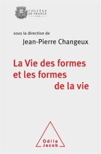 Jean-Pierre Changeux - Vie des formes et les formes de la vie (La).