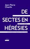 Jean-Pierre Chantin - De sectes en hérésies - Etapes d'une réflexion sur la dissidence religieuse à travers les âges.