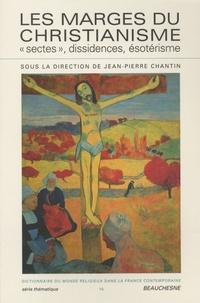 """Jean-Pierre Chantin - Dictionnaire du monde religieux dans la France contemporaine - Tome 10, Les marges du christianisme : """"sectes"""", dissidences, ésotérisme."""