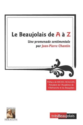 Jean-Pierre Chantin - Le Beaujolais de A à Z - Une promenade sentimentale.