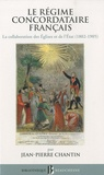 Jean-Pierre Chantin - Le régime concordataire français - La collaboration des Eglises et de l'Etat 1802-1905.