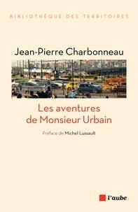 Jean-Pierre Charbonneau - Les aventures de Monsieur Urbain.
