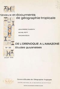Jean-Pierre Chardon - De l'Orénoque à l'Amazone : Études guyanaises.