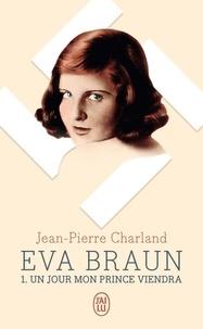 Jean-Pierre Charland - Eva Braun Tome 1 : Un jour mon prince viendra.