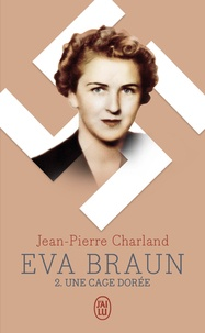 Jean-Pierre Charland - Eva Braun Tome 2 : Une cage dorée.