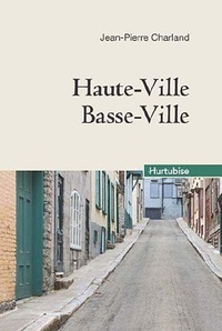 Jean-Pierre Charland - Haute-Ville, Basse-Ville.