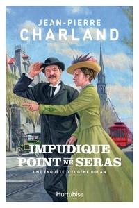 Jean-Pierre Charland - Une enquête d'Eugène Dolan  : Impudique point ne seras.