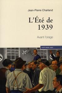 Jean-Pierre Charland - L'été de 1939 - Avant l'orage.