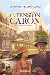 Jean-Pierre Charland - La Pension Caron  : La Pension Caron - Tome 1 - Mademoiselle Précile.