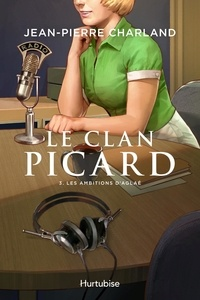 Jean-Pierre Charland - Le Clan Picard  : Le Clan Picard - Tome 3 - Les ambitions d'Aglaé.