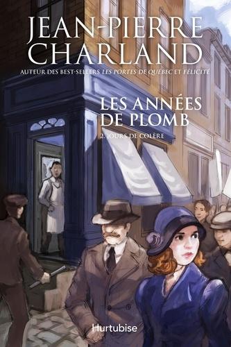 Jean-Pierre Charland - Les années de plomb  : Les années de plomb T2 Jours de colère.