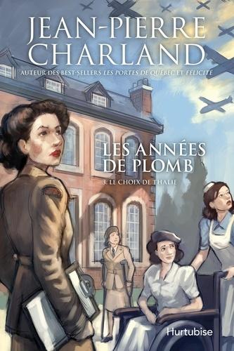 Jean-Pierre Charland - Les années de plomb  : Les années de plomb T3 Le choix de Thalie.